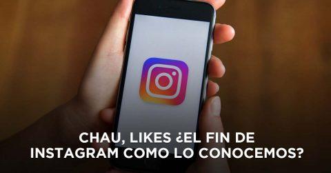 Chau, likes ¿El fin de Instagram como lo conocemos?