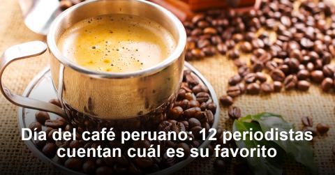 Día del café peruano: 12 periodistas cuentan cuál es su favorito