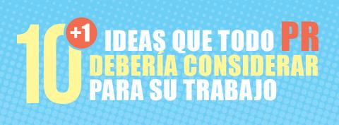 10 +1 ideas que todo PR debería considerar para su trabajo