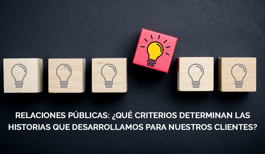 Relaciones Públicas: ¿Qué criterios determinan las historias que desarrollamos para nuestros clientes?